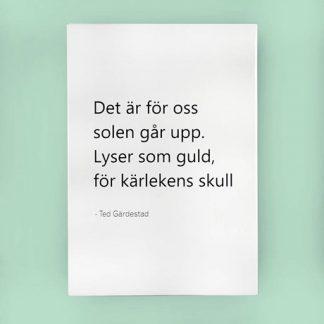 Citattavla med låttext - Ted Gärdestad, Det är för oss solen går upp