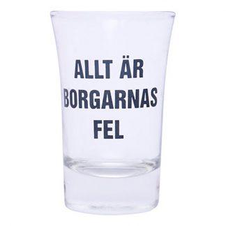 Snapsglas Allt är Borgarnas Fel - 1-pack